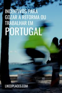 Incentivos para gozar a reforma ou trabalhar em Portugal