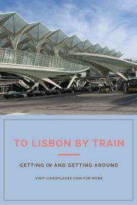 To Lisbon by train getting in and getting around