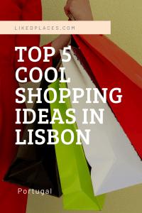top 5 cool shopping ideas in Lisbon
